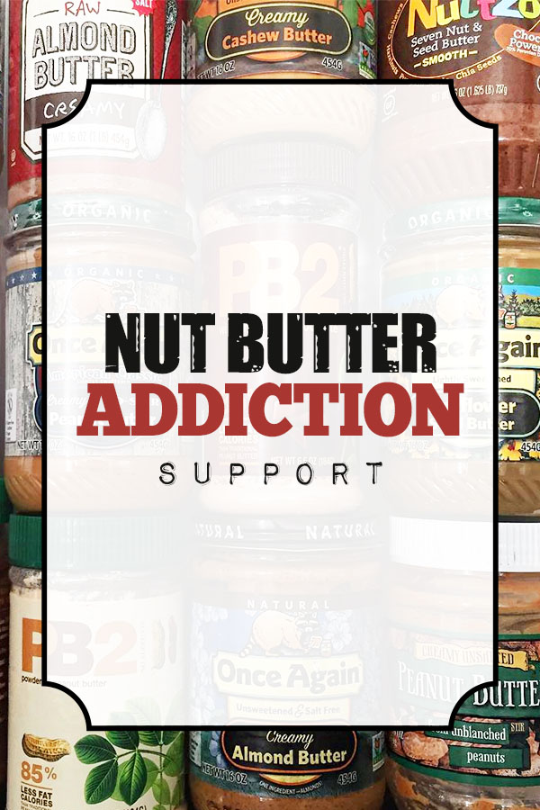 Do you have a nut butter addiction? Join us in embracing the habit and find out why you're craving it so much