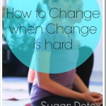 Sugar Detox Diary Days 5 and 6: Creating Change