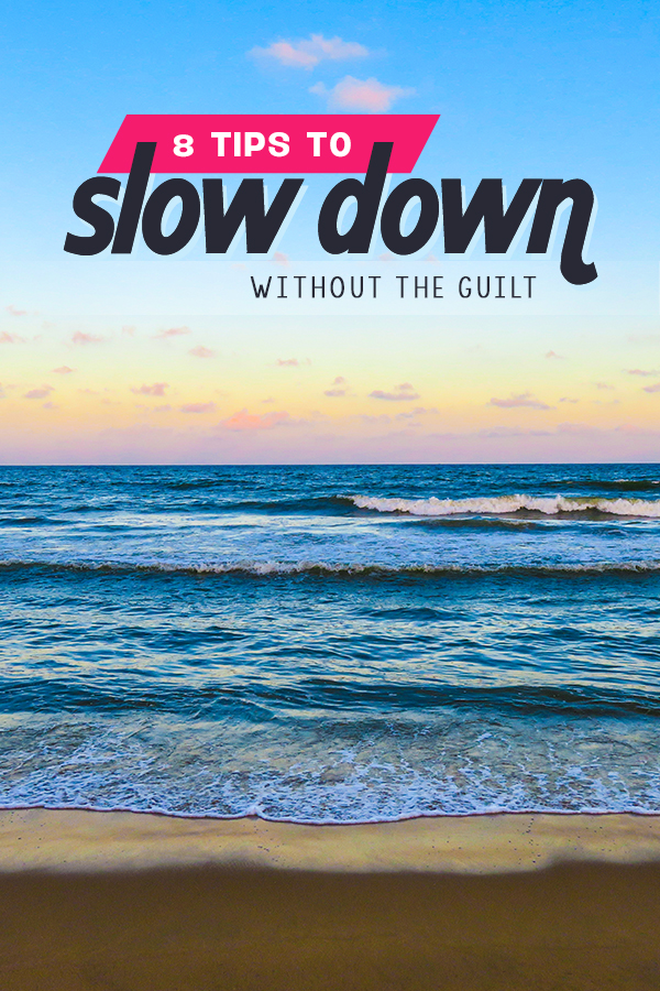 8 Tips to Slow Down and Disconnect without the Guilt