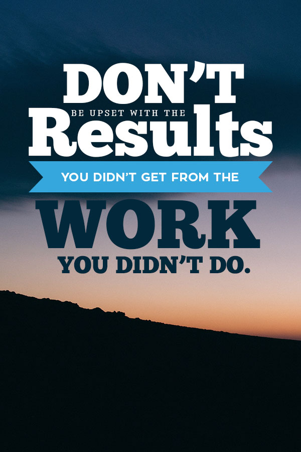 If you aren't doing the work, stop hoping for the results - click for getting past this