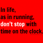 Finish Strong…don't stop with time on the clock