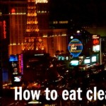 How to eat clean in Vegas