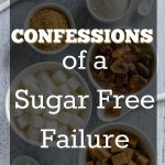 Confessions of a Sugar Free Failure