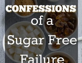 Confessions of a Sugar Free Failure - Maybe you don't have to be sugar free to be healthy and what really matters