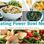 Creating Power Bowl Meals – Tips and recipes for easy clean eating