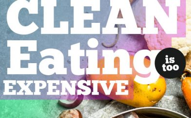 7 Reasons Your Eating Clean is Too Expensive and How to Fix It ASAP