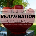 21 Day Rejuvenation Challenge {Clean eating, core work and soul}