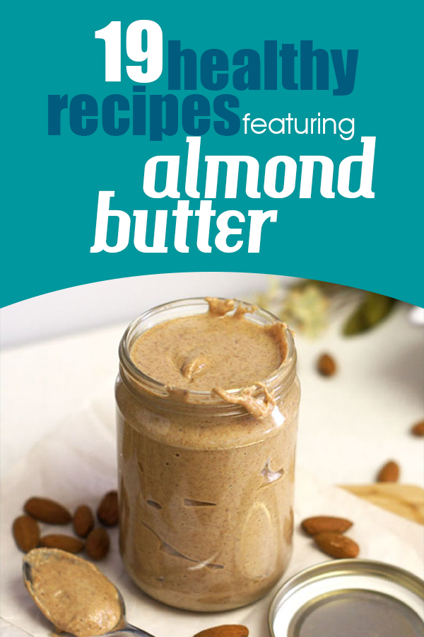 19 Mouthwatering and healthy recipes featuring almond butter - from breakfast to dessert ideas to keep the nut butter flowing