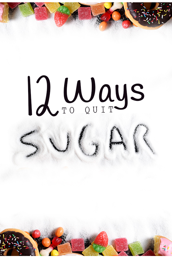 12 Ways to Quit Sugar - Easy tips for reducing your sugar intake for weight loss and healthy eating