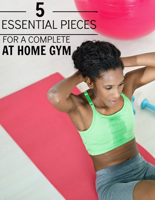 5 essential pieces for a complete home gym that will get you results ) - no fancy equipment needed