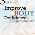 3 Steps to Improve Body Confidence Immediately