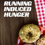 Don't let Runger Run Your Life: Manage Running Hunger During Marathon Training