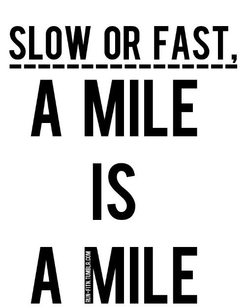Slow or fast a mile is a mile - find running mantras to keep you motivated