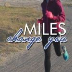 Every Runner Has a Story: Miles Change You