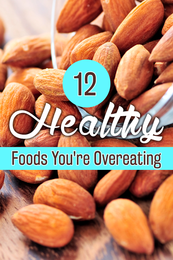 12 Healthy Foods You're Over Eating -- Portion control tips and what to look for on labels
