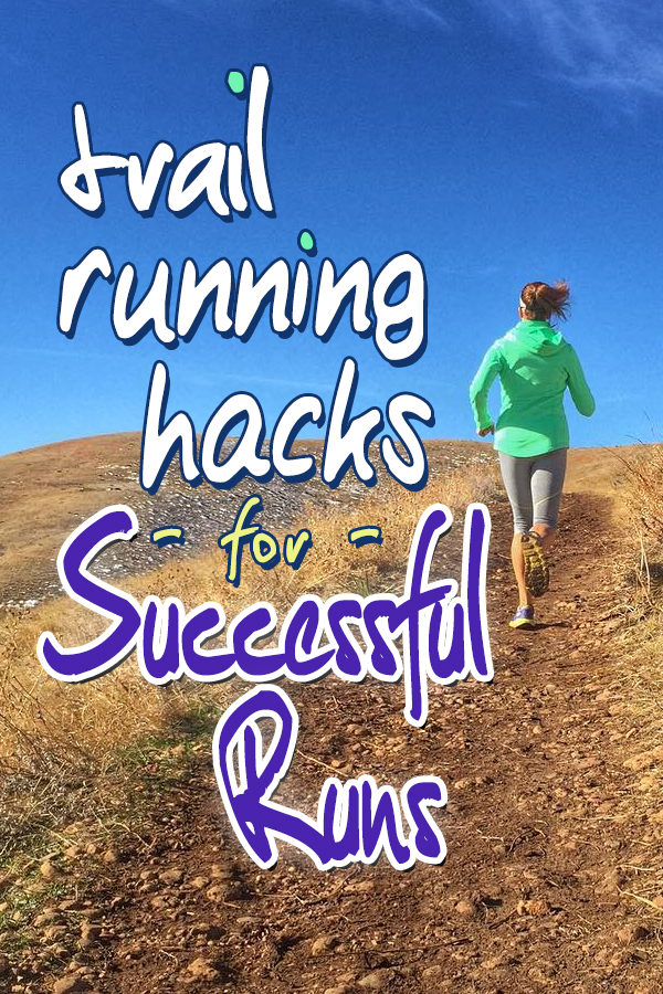 Trail running hacks from an experienced runner to save you time and trouble