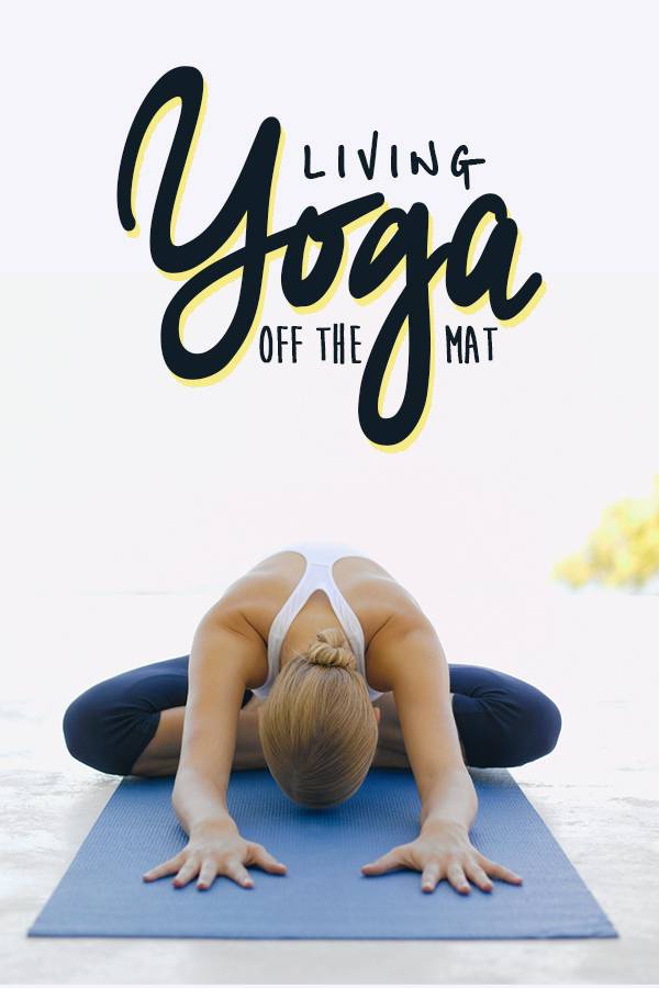 What it means to live yoga off the mat -- and how it applies to runners too