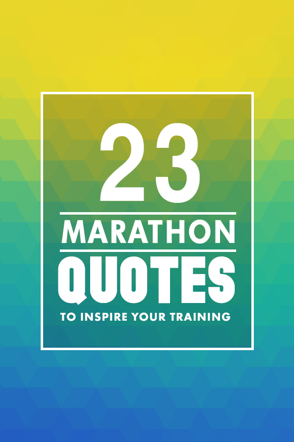 23 marathon quotes to get you inspired when the training gets hard! Run on!