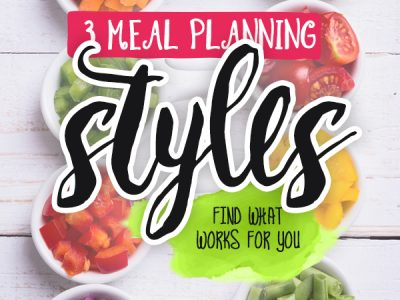 Meal Planning Methods - Exploring 3 different styles of meal planning to set you up for healthy eating and weight loss success