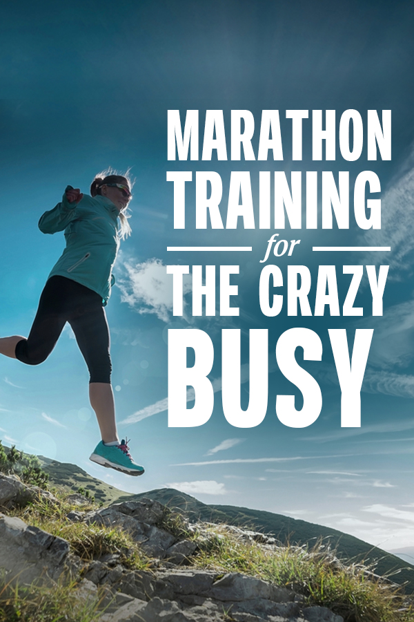 Marathon Training for the Crazy Busy - How to fit it all in when life is already jam packed