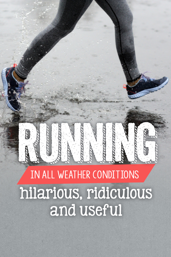 Running in All Weather Coniditions - What you need to know to run safely and some stories to make you laugh, get you out the door
