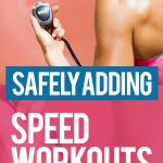 Adding Speed Workouts: Minus Injuries, Over training and Mental Fatigue