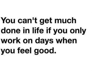 You can't only do the work when you feel like it