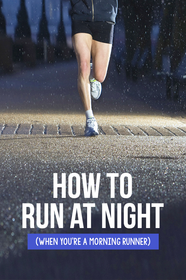 How to Run at Night when you're a Morning Runner - plus running saftey tips