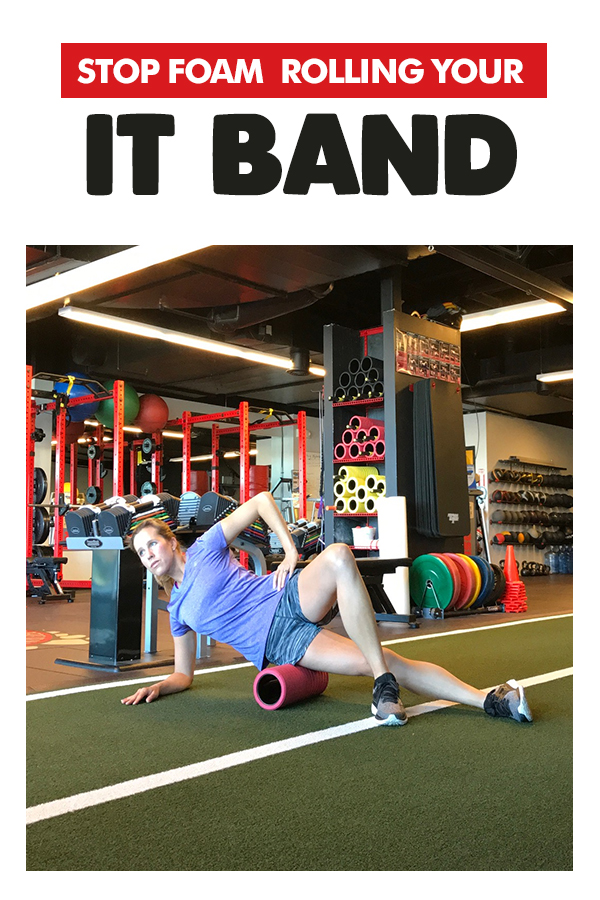 STOP foam rolling your IT Band - click to find out why and what to do instead