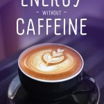 Energy Boost Without Caffeine: Is it Possible?