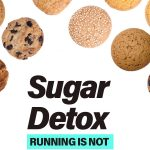 Sugar Detox: Running Is Not A Free Sugar Card